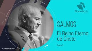 Embedded thumbnail for El reino eterno de Cristo 2 - Abraham Peña - Salmos