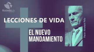 Embedded thumbnail for El nuevo Mandamiento - Abraham Peña - Lecciones de vida