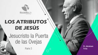 Embedded thumbnail for Jesucristo la puerta de las ovejas 2 - Abraham Peña - Los atributos de Jesús