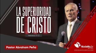Embedded thumbnail for La superioridad de Cristo - Abraham Peña - La revelación de Jesucristo